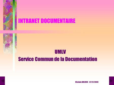 INTRANET DOCUMENTAIRE UMLV Service Commun de la Documentation Michèle BRIZIOU - 07/12/2000.