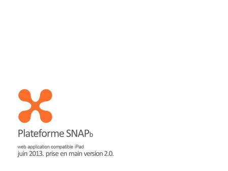 Plateforme SNAP b web application compatible iPad juin 2013. prise en main version 2.0.