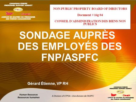 SONDAGE AUPRÈS DES EMPLOYÉS DES FNP/ASPFC Serving those who serve Gérard Étienne, VP RH.