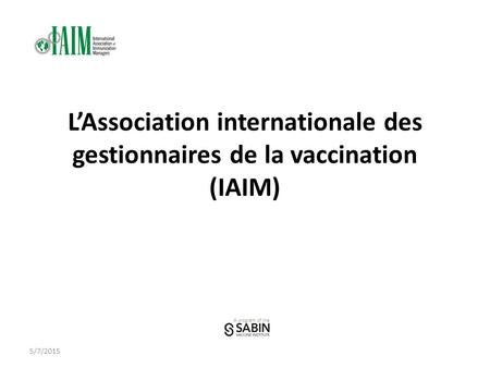 A program of the L'Association internationale des gestionnaires de la vaccination (IAIM) 5/7/2015.