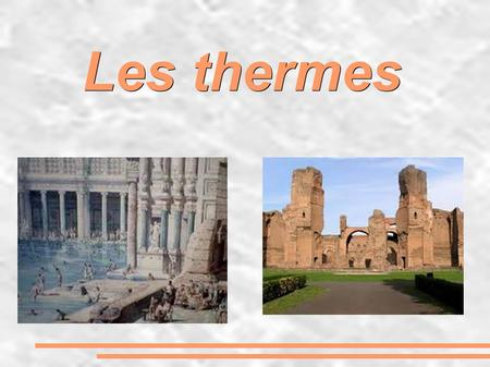 Les thermes.