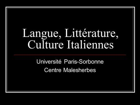 Langue, Littérature, Culture Italiennes Université Paris-Sorbonne Centre Malesherbes.