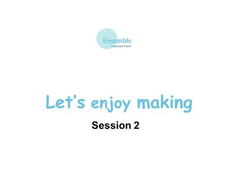 Let's enjoy making Session 2. Let's enjoy making: Session 2 Les déménageurs sont arrivés !