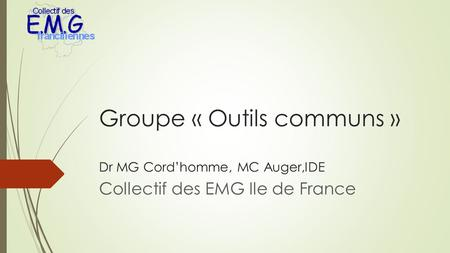 Groupe « Outils communs » Dr MG Cord'homme, MC Auger,IDE