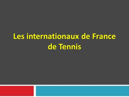 Les internationaux de France de Tennis Les internationaux de France de Tennis.