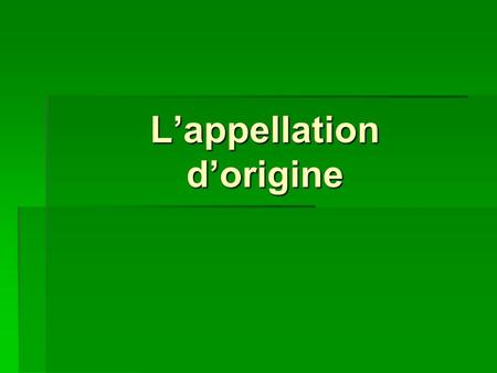 L'appellation d'origine. Diaporama PPS réalisé pour   Un vigneron appelle l'INAO (Institut National des Appellations.