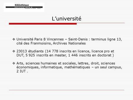 L'université  Université Paris 8 Vincennes – Saint-Denis : terminus ligne 13, cité des Franmoisins, Archives Nationales  23013 étudiants (14 778 inscrits.