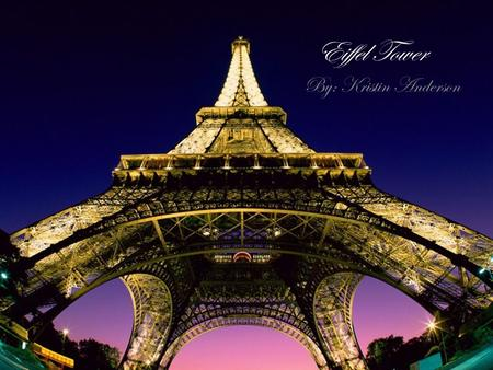 Eiffel Tower By: Kristin Anderson.