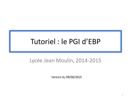 Tutoriel : le PGI d'EBP Lycée Jean Moulin, 2014-2015 1 Version du 09/06/2015.
