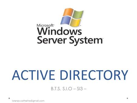 ACTIVE DIRECTORY B.T.S. S.I.O – SI3 –