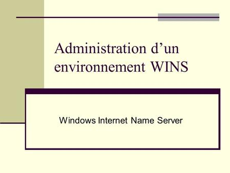 Administration d'un environnement WINS Windows Internet Name Server.