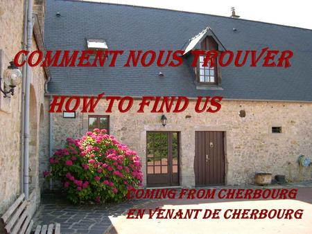 COMMENT NOUS TROUVER HOW TO FIND US COMING FROM CHERBOURG EN VENANT DE CHERBOURG.