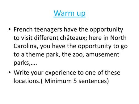 Warm up French teenagers have the opportunity to visit different châteaux; here in North Carolina, you have the opportunity to go to a theme park, the.