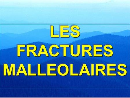 LES FRACTURES MALLEOLAIRES