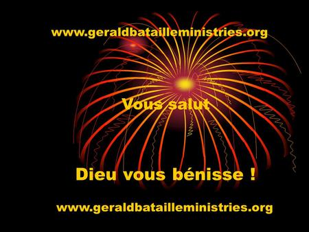 Www.geraldbatailleministries.org Vous salut Dieu vous bénisse ! www.geraldbatailleministries.org.