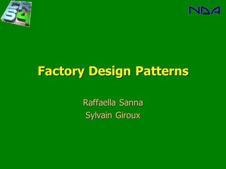Factory Design Patterns Raffaella Sanna Sylvain Giroux.