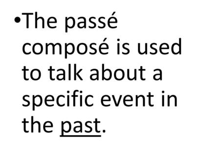 The passé composé is used to talk about a specific event in the past.
