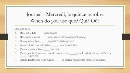 Journal - Mercredi, le quinze octobre When do you use que? Qui? Où?