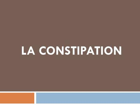 LA CONSTIPATION.