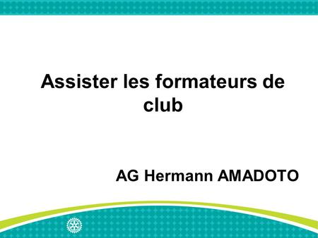 Assister les formateurs de club AG Hermann AMADOTO.