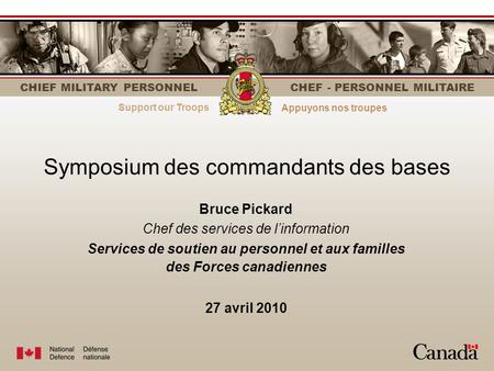 Strength through personnelLe personnel fait la force CHIEF MILITARY PERSONNEL CHEF - PERSONNEL MILITAIRE Symposium des commandants des bases Bruce Pickard.
