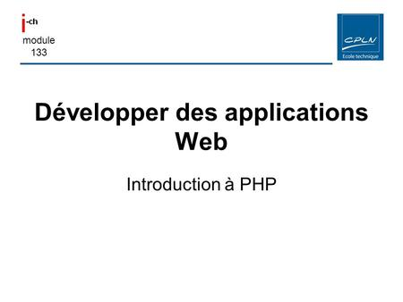 Module 133 Développer des applications Web Introduction à PHP.