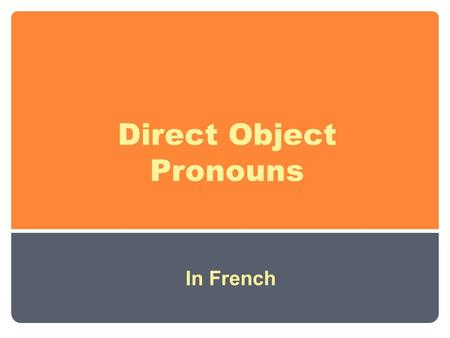 Direct Object Pronouns In French. In French, as in English, a direct object receives the action of the verb. For example, in the sentence below: Robert.