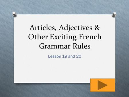 Articles, Adjectives & Other Exciting French Grammar Rules Lesson 19 and 20.