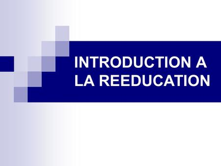 INTRODUCTION A LA REEDUCATION