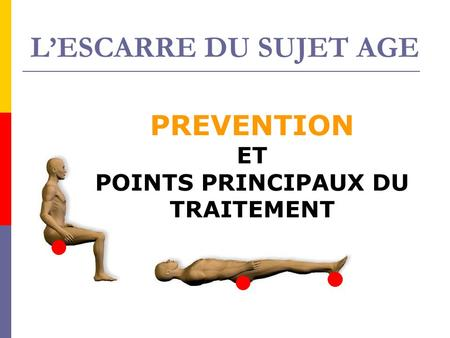 PREVENTION ET POINTS PRINCIPAUX DU TRAITEMENT L'ESCARRE DU SUJET AGE.