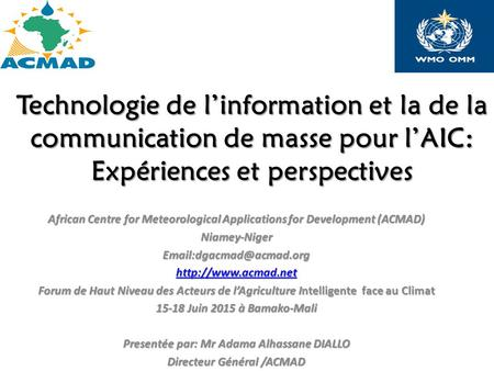 Technologie de l'information et la de la communication de masse pour l'AIC: Expériences et perspectives African Centre for Meteorological Applications.