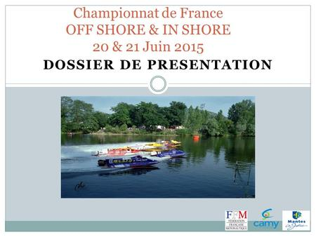 DOSSIER DE PRESENTATION Championnat de France OFF SHORE & IN SHORE 20 & 21 Juin 2015.