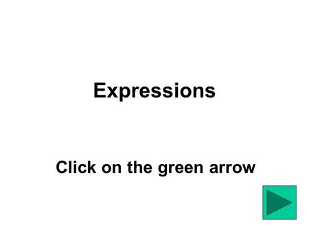Expressions Click on the green arrow How to Use 1.Say the word 2.Click on the speaker to hear the word 3.Say the word again 4.Click the green arrow for.