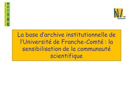 La base d'archive institutionnelle de l'Université de Franche-Comté : la sensibilisation de la communauté scientifique.