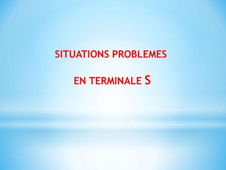SITUATIONS PROBLEMES EN TERMINALE S.