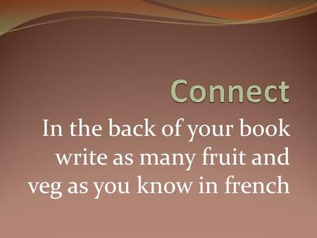 In the back of your book write as many fruit and veg as you know in french.