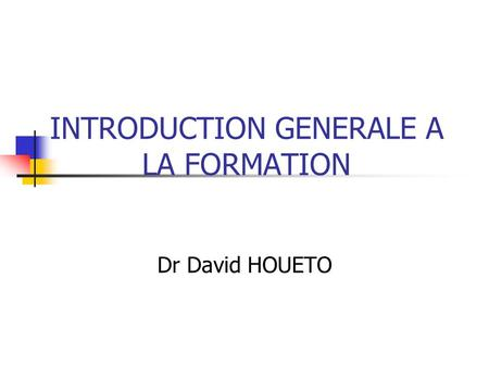 INTRODUCTION GENERALE A LA FORMATION