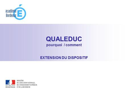 QUALEDUC pourquoi / comment EXTENSION DU DISPOSITIF