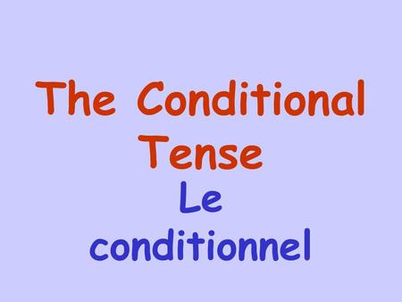 The Conditional Tense Le conditionnel The Conditional Tense is used to ask for something or to ask for a favour. It is more polite than the Present Tense.