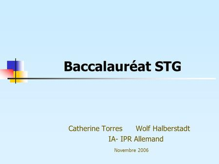 Baccalauréat STG Catherine Torres Wolf Halberstadt IA- IPR Allemand Novembre 2006.