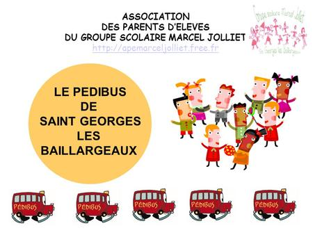 LE PEDIBUS DE SAINT GEORGES LES BAILLARGEAUX ASSOCIATION DES PARENTS D'ELEVES DU GROUPE SCOLAIRE MARCEL JOLLIET