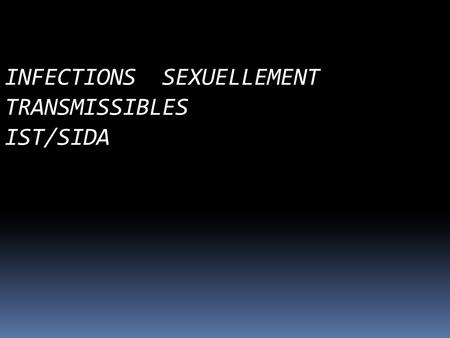 INFECTIONS SEXUELLEMENT TRANSMISSIBLES IST/SIDA