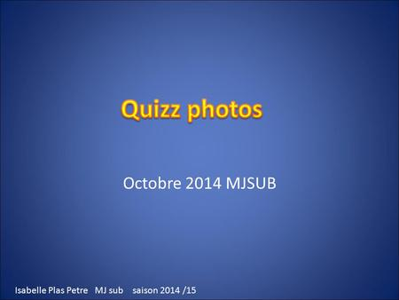 Quizz photos Octobre 2014 MJSUB