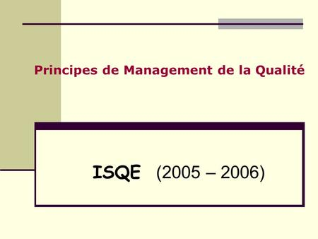 Principes de Management de la Qualité ISQE (2005 – 2006)