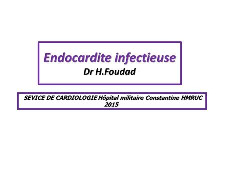 Endocardite infectieuse Dr H.Foudad