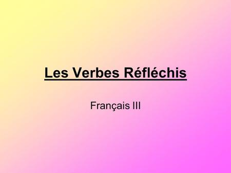 Les Verbes Réfléchis Français III. Les verbes réfléchis REFLEXIVE VERBS are formed with a REFLEXIVE PRONOUN that represents the same person as the subject.
