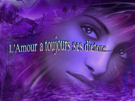 L'Amour a toujours ses dictons...