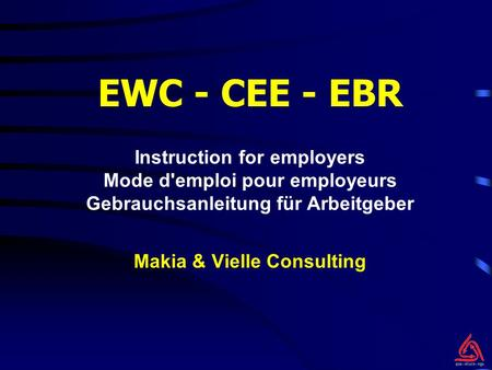 EWC - CEE - EBR Makia & Vielle Consulting Instruction for employers Mode d'emploi pour employeurs Gebrauchsanleitung für Arbeitgeber.