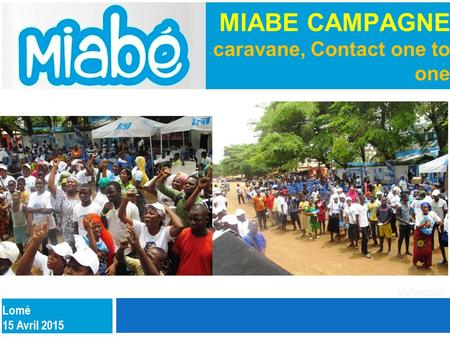 Mafongoun MIABE CAMPAGNE caravane, Contact one to one Lomé 15 Avril 2015.