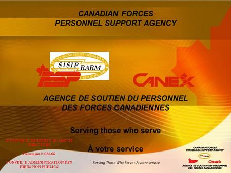 CANADIAN FORCES PERSONNEL SUPPORT AGENCY AGENCE DE SOUTIEN DU PERSONNEL DES FORCES CANADIENNES Serving those who serve À votre service.